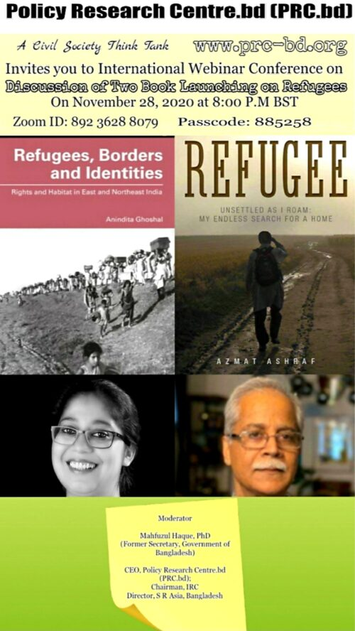 """We are pleased to inform you that PRC.bd will be hosting a Webinar on """"Discussion of Two Book Launching on Refugees"""".  The Zoom meeting will be held on Saturday the 28th November, 2020 at 8:00 p.m. Bangladesh time. Some important speakers from the UK, USA, Canada, India and Bangladesh have consented to speak in the virtual seminar.  You are cordially requested to attend the Zoom programme, Bangladesh will be benefited by your comments and suggestions.  An earnest request to you is to arrive at the waiting room 10 minutes ahead, so we can overcome and adjust to the technical glitch ahead of the start time.  PRC.bd A Civil Society Think Tank is inviting you to a scheduled Zoom meeting.  Topic: Discussion of Two Book Launching on Refugees Time: Nov 28, 2020 08:00 PM Astana, Dhaka"""