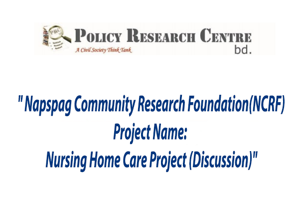 """"""" Napspag Community Research Foundation(NCRF) Project Name: Nursing Home Care Project (Discussion)"""""""